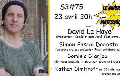 Le Super Matozoïde – S3#75 – David LaHaye a les pieds sur terre – 23 avril 2015