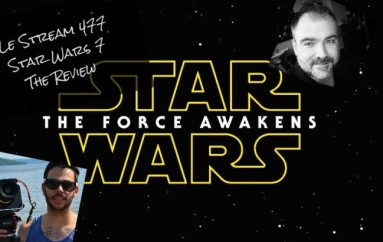 Le Stream 477 – Star Wars 7 – The Review avec Gabriel Gagnon Lussier