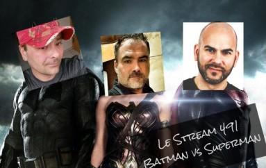 Le Stream 491 – Batman vs Superman review (No Spoilers)