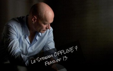 Le Stream OFFLINE 7 – Fear of 13