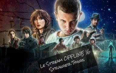 Le Stream OFFLINE 16 – Stranger Things
