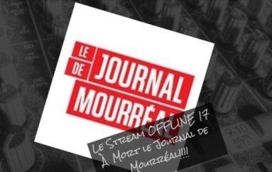 Le Stream OFFLINE 17 – À mort le Journal De Mourréal!!!