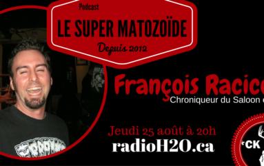 Le Super Matozoïde – Édition «F*ck Toute» #9 avec François «RASS» Racicot – 25 août 2016