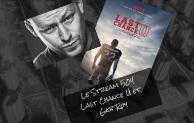 Le Stream 504 – Last Chance U et Gab Roy