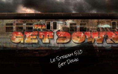Le Stream 510 – Get Down