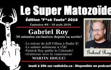 Le Super Matozoïde – Édition «F*ck Toute» #8 avec Gabriel Roy – 18 août 2016