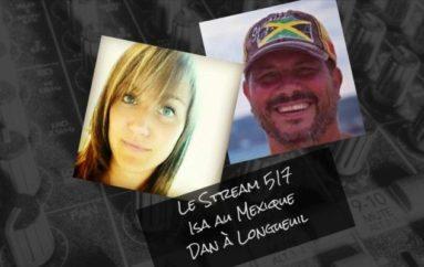 Le Stream 517 – Isa au Mexique, Dan à Longueuil