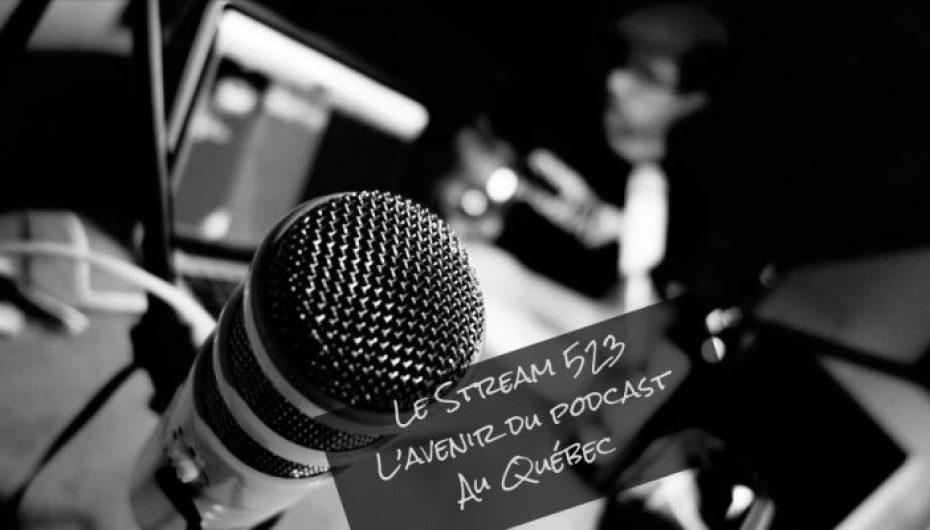 Le Stream 523 – L'avenir du podcast au Québec