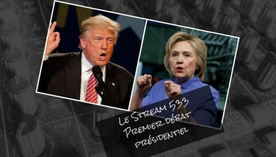 Le Stream 533 – Premier débat présidentiel