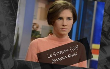 Le Stream 537 – Amanda Knox