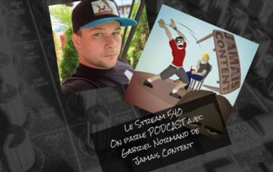 Le Stream 540 – On parle Podcast avec Gabriel Normand de Jamais Content