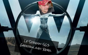 Le Stream 563 – Geektalk avec Rebel