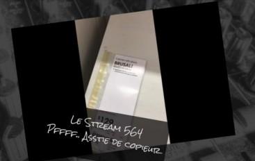 Le Stream 564 – Pfffff… Asstie de copieur