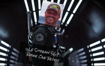 Le Stream 567 – Rogue One Review