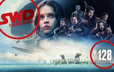 SWD#128 – Critique de Rogue One