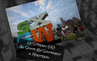 Le Stream 570 – Un South By Southwest a Montreal