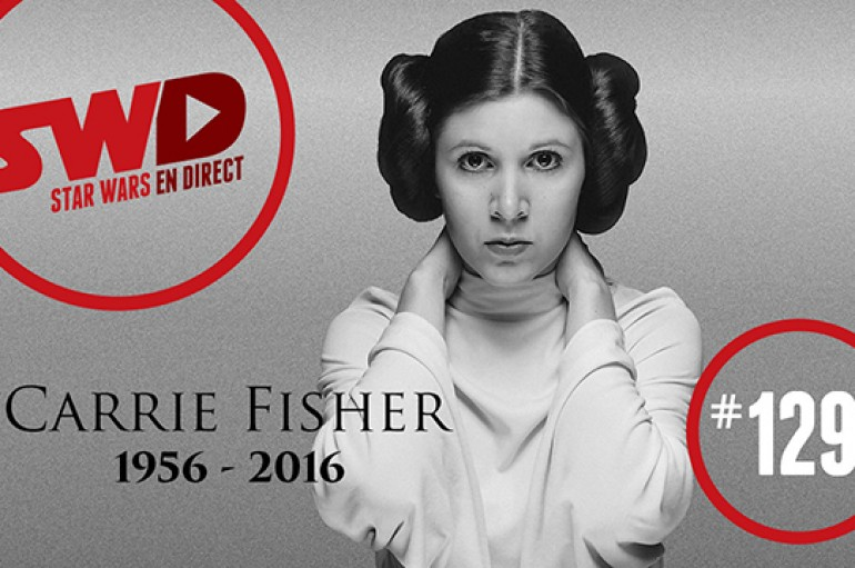 SWD#129 – Hommage à Carrie Fisher