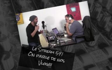 Le Stream 571 – On parle de Vlog!!!