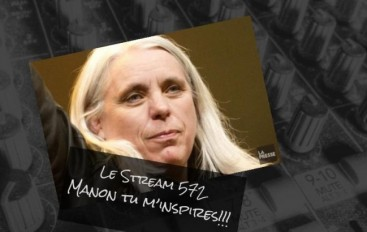 Le Stream 572 – Manon tu m'inspires!!