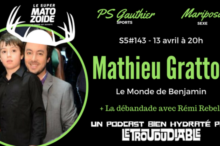 Le Super Matozoïde – S5#143 – Le monde de Mathieu Gratton – 13 avril 2017