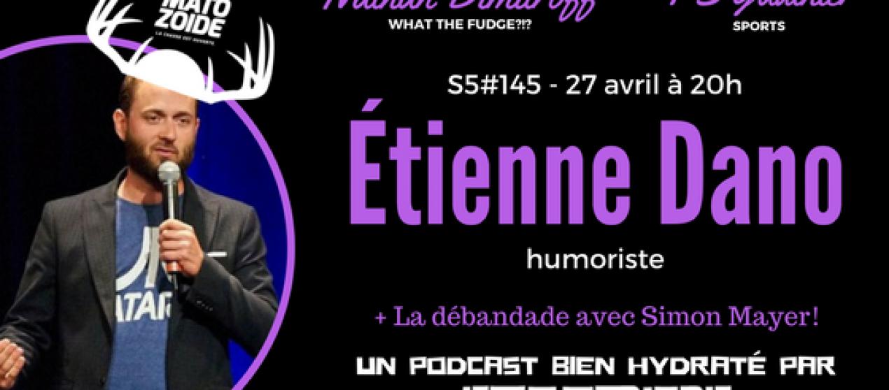 Le Super Matozoïde – S5#145 – L'excessif Étienne Dano – 27 avril 2017