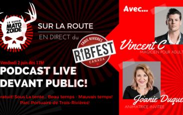 Le Super Matozoïde – S5#151 – LIVE du RibFest 2017 de Trois-Rivières – 9 juin 2017