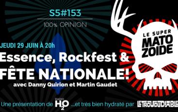 Le Super Matozoïde – S5#153 – Essence, Rockfest et fête nationale! – 29 juin 2017