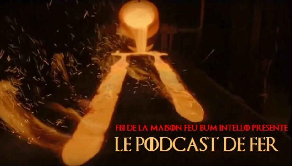 Le Podcast de Fer – Pré-saison Game of Thrones Saison 7