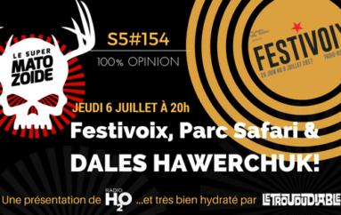 Le Super Matozoïde – S5#154 – Festivoix, Parc Safari et Dales Hawerchuk! – 6 juillet 2017