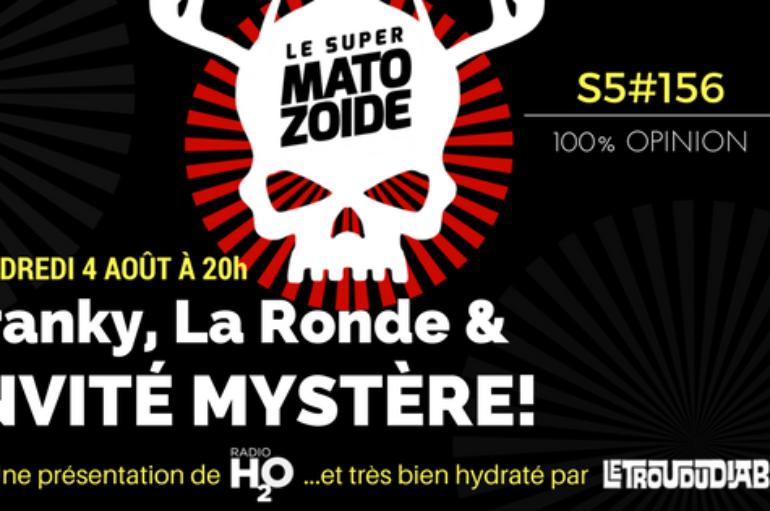 Le Super Matozoïde – S5#156 – Franky, La Ronde & invité mystère! – 3 août 2017