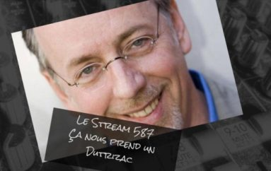 Le Stream 587 – Ça nous prend un Dutrizac