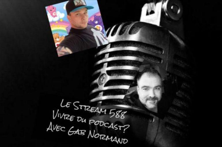 Le Stream 588 – Vivre du podcast? Avec Gab Normand