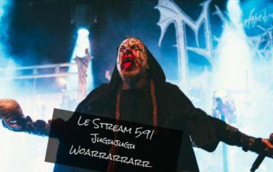 Le Stream 591 – Jugujugu Woarrarrarr