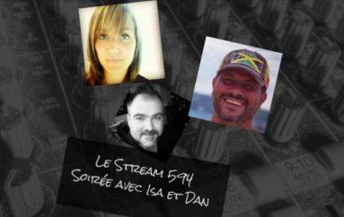 Le Stream 594 – Soirée avec Isa et Dan