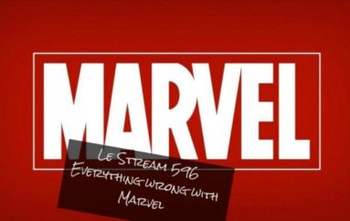 Le Stream 596 – Everything wrong with Marvel