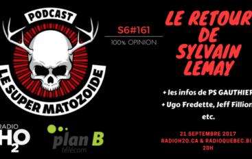 Le Super Matozoïde – S6#161 – Le retour de Sylvain Lemay – 21 septembre 2017
