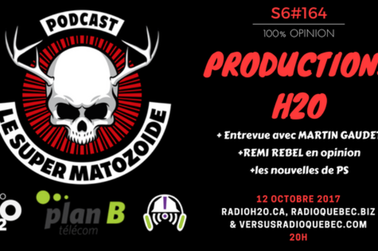 Le Super Matozoïde – S6#164 – Productions H2O – 12 octobre 2017