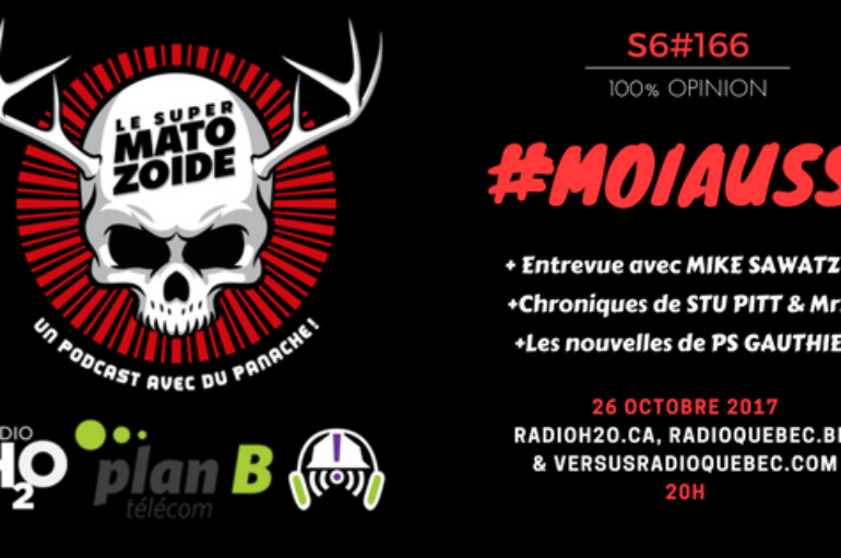 Le Super Matozoïde – S6#166 – #moiaussi – 26 octobre 2017