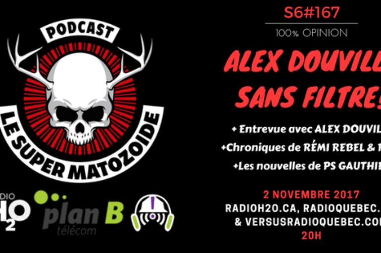 Le Super Matozoïde – S6#167 – Alex Douville sans filtre! – 2 novembre 2017