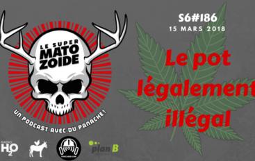 Le Super Matozoïde – S6#186 – Le pot légalement illégal – 15 mars 2018
