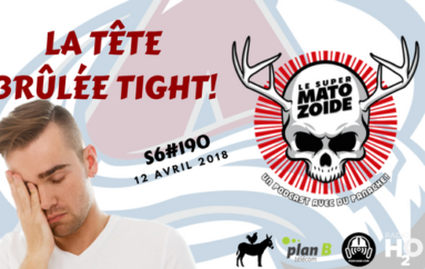 Le Super Matozoïde – S6#190 – La tête brulée tight! – 12 avril 2018