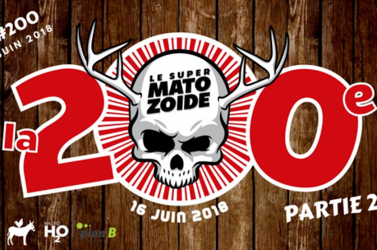 Le Super Matozoïde – S6#200 – La 200e! (2ième partie) – 28 juin 2018