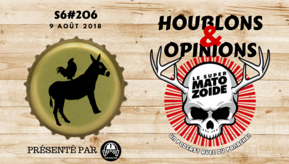 Le Super Matozoïde – S6#206 – H&O à la Brasserie Dépareillée – 9 août 2018
