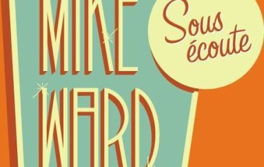 MikeWard.ca Sous Écoute – Best of… Volume 1