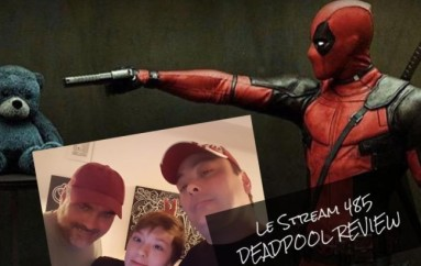 Le Stream 485 – Deadpool Review