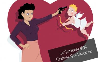 Le Stream 486 – Spécial St-Valentin