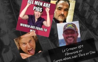 Le Stream 489 – Féminisme et Super héros avec Pace et Dan