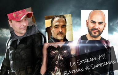 Le Stream 491 – Batman vs Superman review (No Spoilers)