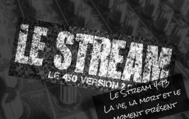 Le Stream 493 – La vie, la mort et le moment présent