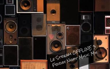 Le Stream OFFLINE 3 – Friday Night Music Mix